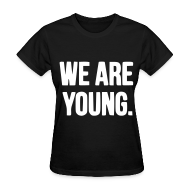 T-Shirts ~ Women's T-Shirt ~ We Are Young