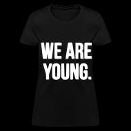 Women's T-Shirts ~ Women's T-Shirt ~ We Are Young