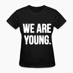 We Are Young Women's T-Shirts