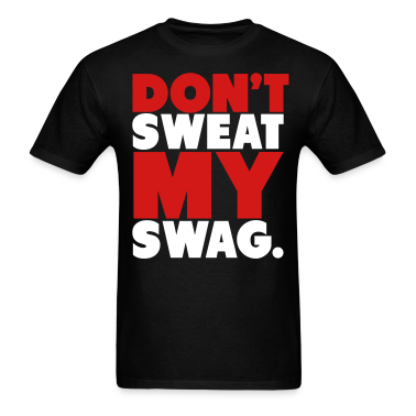 Don 39 t sweat my swag t shirts t shirt spreadshirt for T shirts that don t show sweat