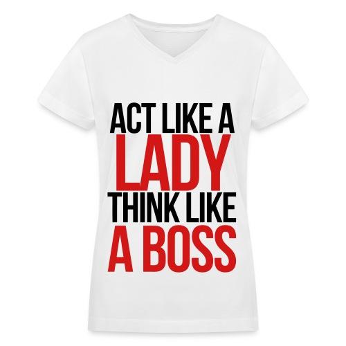 Act Like A Lady... Think #LikeABoss - Women's V-Neck T-Shirt