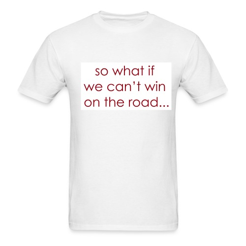 Can't win on the Road... - 2 SIDES - Men's T-Shirt