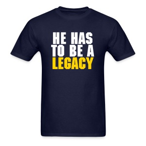 He Has To Be A Legacy - Men's T-Shirt