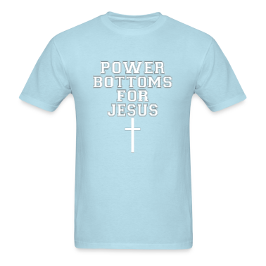 Power Bottoms for Jesus T-Shirts