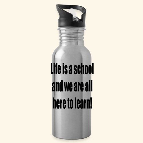 Life is a school and we are all here to learn - Water Bottle