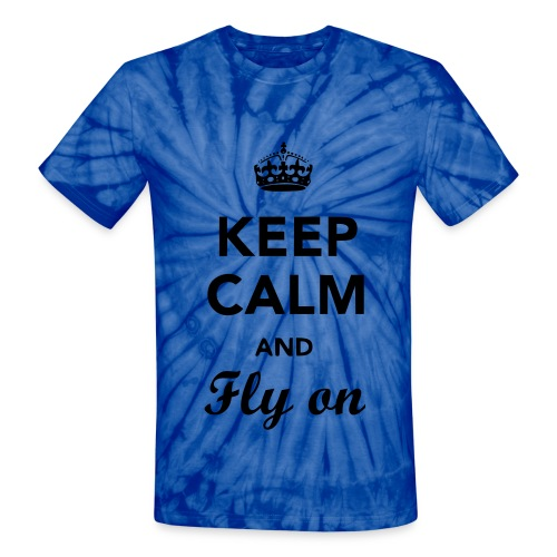 Keep Calm And Fly on T - Unisex Tie Dye T-Shirt