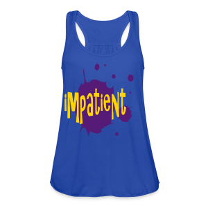 impatient - Women's Flowy Tank Top by Bella