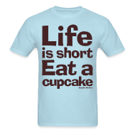 T-Shirts ~ Men's T-Shirt ~ Life is Short...Eat a Cupcake Men's Tee - Brown