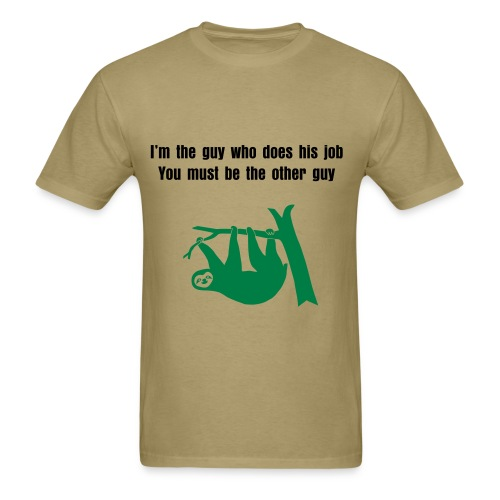 I'm the guy who does his job. You must be the other guy. - Men's T-Shirt