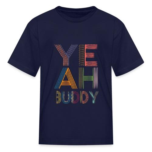 YEAH BUDDY - Kids' T-Shirt