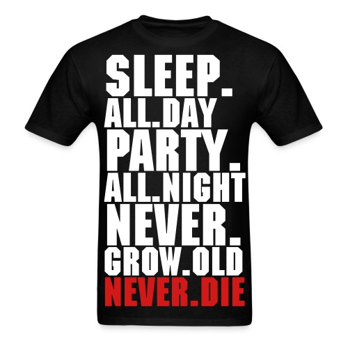 Sleep.all.day.party.all.night.never.grow.old.never.die [male] - Men's T-Shirt