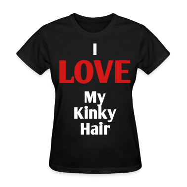 I LOVE My Kinky Hair Women's T-Shirts