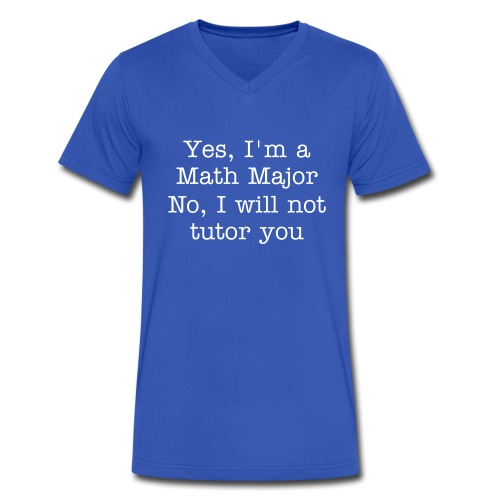 Yes, I'm a Math Major/ No, I will not tutor you - Men's V-Neck T-Shirt by Canvas