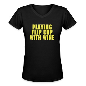 Playing Flip Cup With Wine - Women's V-Neck T-Shirt
