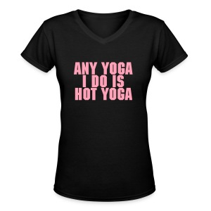 Any Yoga I Do Is Hot Yoga - Women's V-Neck T-Shirt