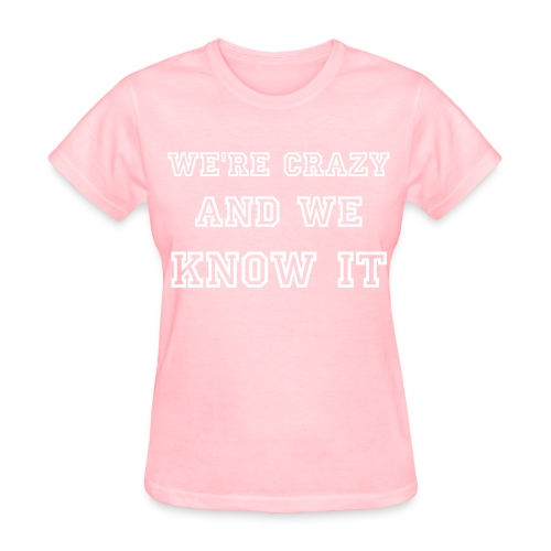 We're crazy and we know it - Women's T-Shirt