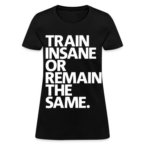 Train Insane - Women's T-Shirt