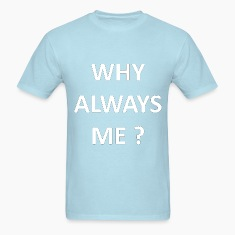 why_always_me T-Shirts