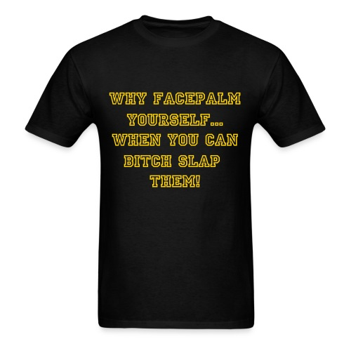 Facepalm/Bitch Slap - Men's T-Shirt