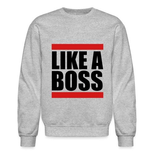 Like a Boss Sweatshirt - Crewneck Sweatshirt