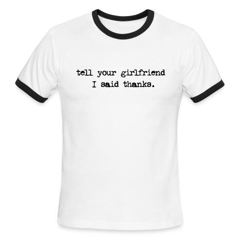 Tell Your Girlfriend I said Thanks - Men's Ringer T-Shirt