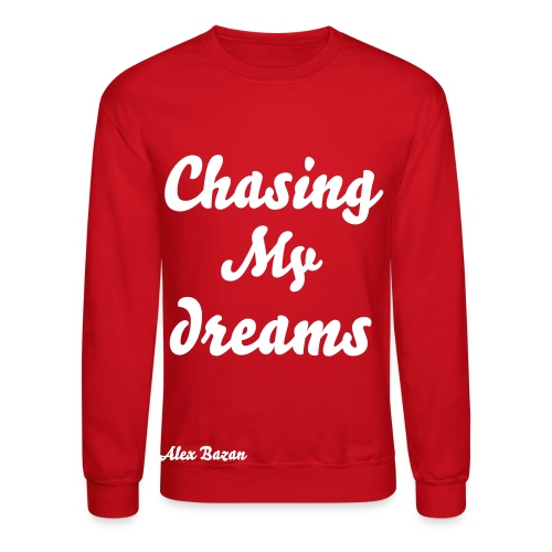 Crewneck Sweatshirt - best item to me  buy it and you'll be fitted chasing my dreams my motto