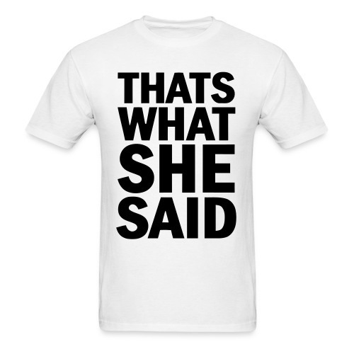 Thats what she said - Men's T-Shirt