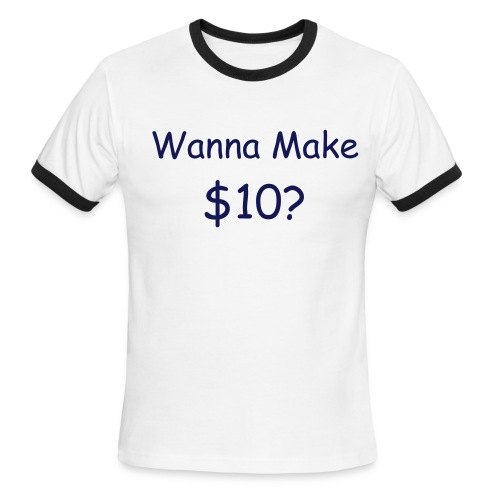 Wanna make $10? - Men's Ringer T-Shirt
