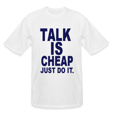 TALK IS CHEAP. JUST DO IT. T-Shirts
