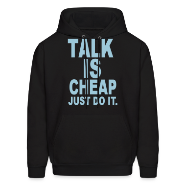 TALK IS CHEAP. JUST DO IT. Hoodies