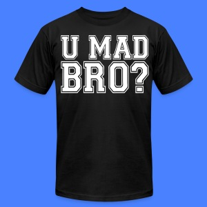 U Mad Bro? T-Shirts - stayflyclothing.com - Men's T-Shirt by American Apparel