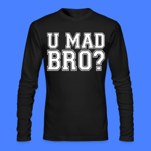 U Mad Bro? Long Sleeve Shirts - stayflyclothing.com - Men's Long Sleeve T-Shirt by Next Level
