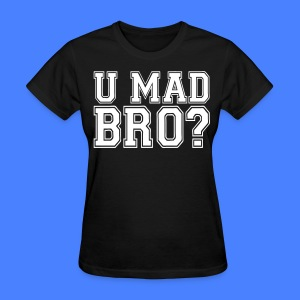 U Mad Bro? Women's T-Shirts - stayflyclothing.com - Women's T-Shirt