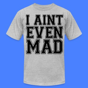 I Aint Even Mad T-Shirts - stayflyclothing.com - Men's T-Shirt by American Apparel