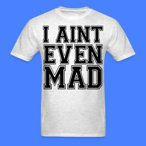 I Aint Even Mad T-Shirts - stayflyclothing.com - Men's T-Shirt