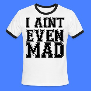 I Aint Even Mad T-Shirts - stayflyclothing.com - Men's Ringer T-Shirt