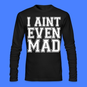 I Aint Even Mad Long Sleeve Shirts - stayflyclothing.com - Men's Long Sleeve T-Shirt by Next Level