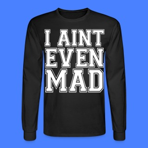 I Aint Even Mad Long Sleeve Shirts - stayflyclothing.com - Men's Long Sleeve T-Shirt