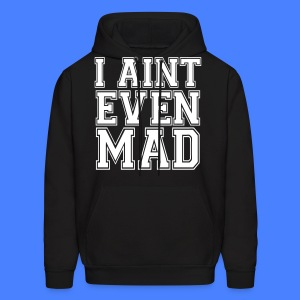 I Aint Even Mad Hoodies - stayflyclothing.com - Men's Hoodie