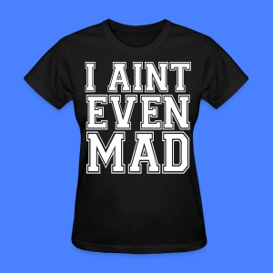 I Aint Even Mad Women's T-Shirts - stayflyclothing.com - Women's T-Shirt