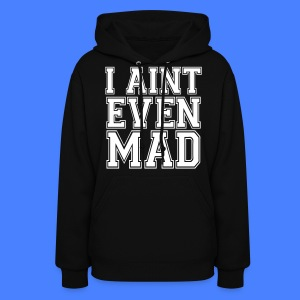 I Aint Even Mad Hoodies - stayflyclothing.com - Women's Hoodie