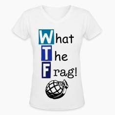 What the frag! (WTF) Womans T-Shirt