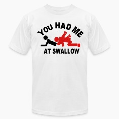 YOU HAD ME AT SWALLOW