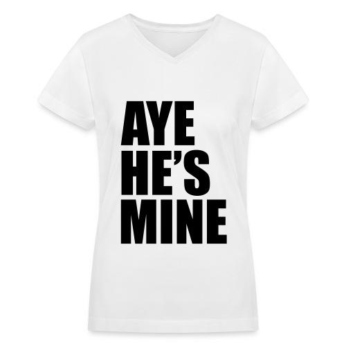 AYE HE'S MINE - Women's V-Neck T-Shirt