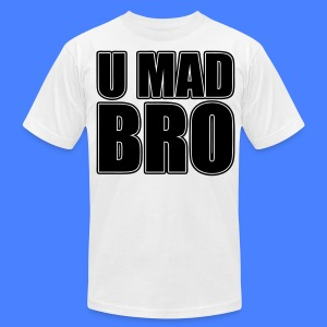 U Mad Bro T-Shirts - stayflyclothing.com - Men's T-Shirt by American Apparel