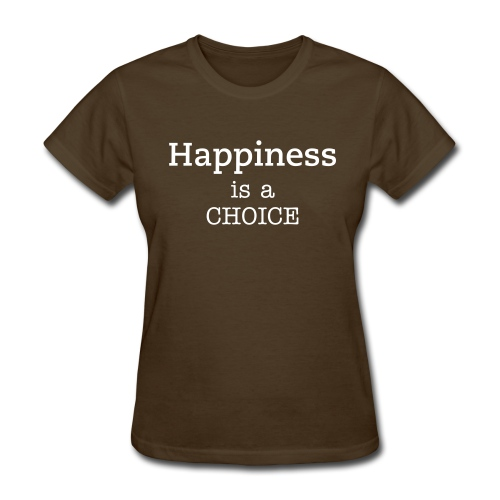 Shine Your Light Happiness is a Choice Shirt - Women's T-Shirt