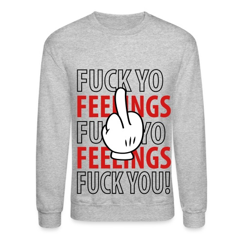 Fuck Yo Feelings - Crewneck Sweatshirt