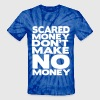 Scared Money Don't Make Money T-Shirts - Unisex Tie Dye T-Shirt