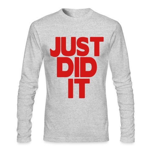 Just Did It. - Men's Long Sleeve T-Shirt by Next Level
