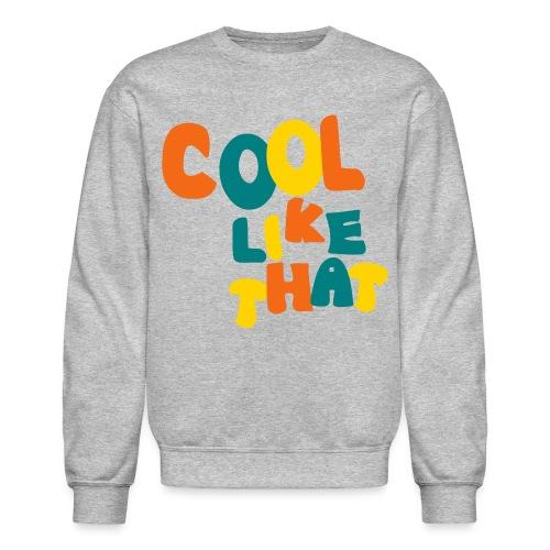 COOL LIKE THAT CREW-NECK - Crewneck Sweatshirt